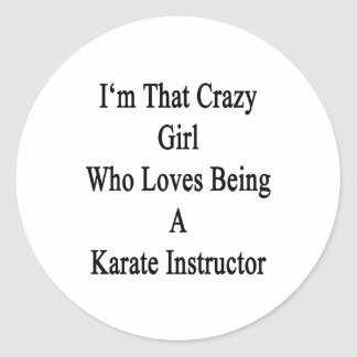 I'm That Crazy Girl Who Loves Being A Karate Instr Classic Round Sticker
