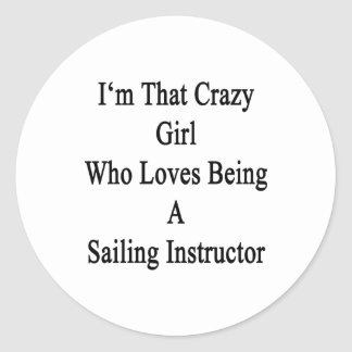 I'm That Crazy Girl Who Loves Being A Sailing Inst Classic Round Sticker