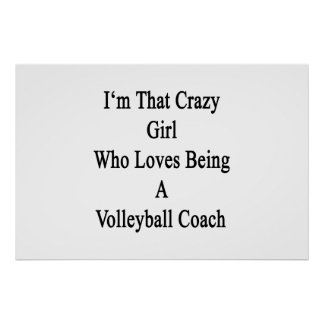 I'm That Crazy Girl Who Loves Being A Volleyball C Poster