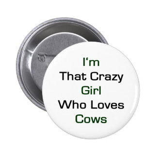 I'm That Crazy Girl Who Loves Cows 2 Inch Round Button