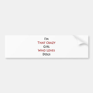 I'm That Crazy Girl Who Loves Dogs Car Bumper Sticker