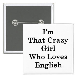 I'm That Crazy Girl Who Loves English Pinback Buttons