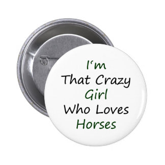 I'm That Crazy Girl Who Loves Horses 2 Inch Round Button