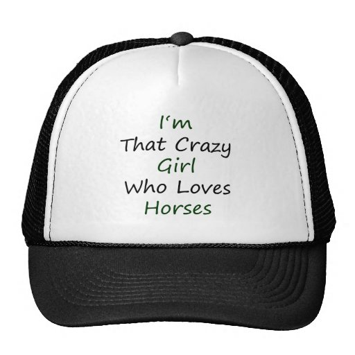 I'm That Crazy Girl Who Loves Horses Trucker Hats