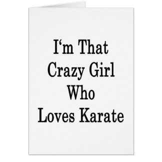 I'm That Crazy Girl Who Loves Karate Greeting Cards