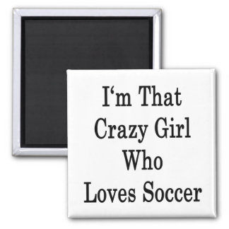 I'm That Crazy Girl Who Loves Soccer 2 Inch Square Magnet