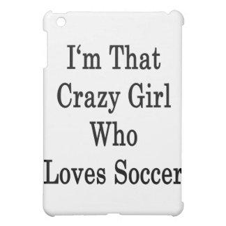 I'm That Crazy Girl Who Loves Soccer iPad Mini Case