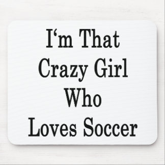 I'm That Crazy Girl Who Loves Soccer Mouse Pad
