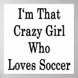 I'm That Crazy Girl Who Loves Soccer Poster