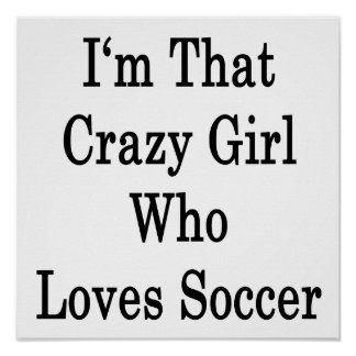 I'm That Crazy Girl Who Loves Soccer Poster