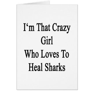 I'm That Crazy Girl Who Loves To Heal Sharks Greeting Cards