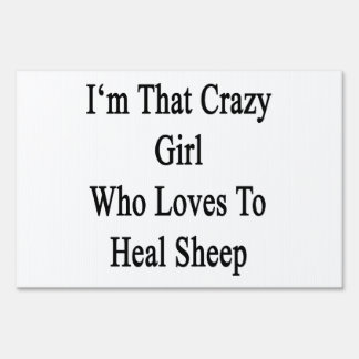 I'm That Crazy Girl Who Loves To Heal Sheep Lawn Signs