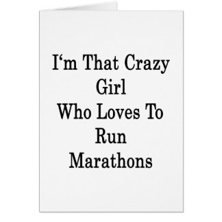 I'm That Crazy Girl Who Loves To Run Marathons Cards