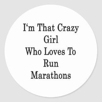 I'm That Crazy Girl Who Loves To Run Marathons Classic Round Sticker