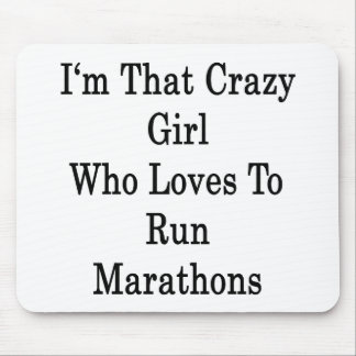 I'm That Crazy Girl Who Loves To Run Marathons Mouse Pad