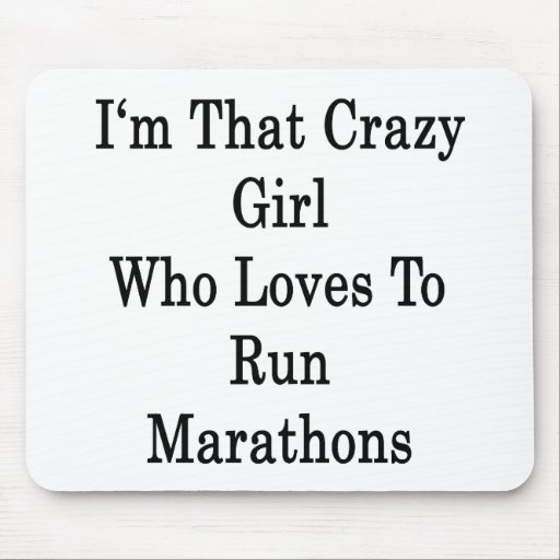 I'm That Crazy Girl Who Loves To Run Marathons Mouse Pads