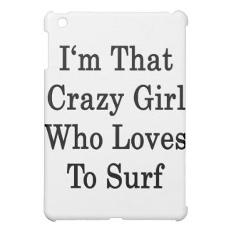 I'm That Crazy Girl Who Loves To Surf iPad Mini Cases