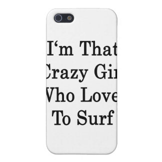 I'm That Crazy Girl Who Loves To Surf iPhone 5 Covers
