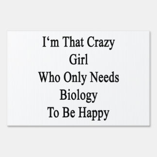 I'm That Crazy Girl Who Only Needs Biology To Be H Yard Sign