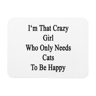 I'm That Crazy Girl Who Only Needs Cats To Be Happ Rectangular Photo Magnet