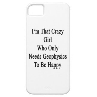 I'm That Crazy Girl Who Only Needs Geophysics To B iPhone 5 Case