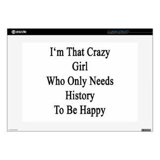 """I'm That Crazy Girl Who Only Needs History To Be H Skins For 15"""" Laptops"""