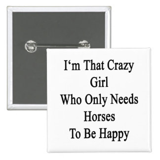 I'm That Crazy Girl Who Only Needs Horses To Be Ha 2 Inch Square Button