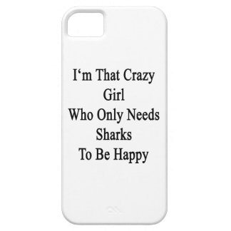 I'm That Crazy Girl Who Only Needs Sharks To Be Ha iPhone 5 Cases