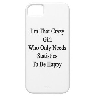 I'm That Crazy Girl Who Only Needs Statistics To B iPhone 5 Covers
