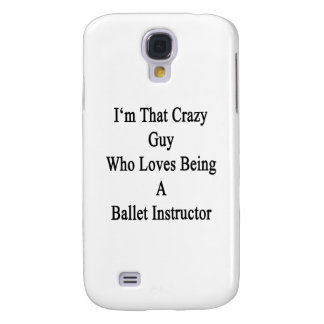 I'm That Crazy Guy Who Loves Being A Ballet Instru Samsung Galaxy S4 Covers