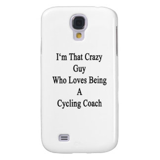 I'm That Crazy Guy Who Loves Being A Cycling Coach Galaxy S4 Cases