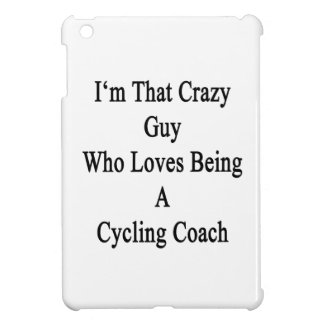 I'm That Crazy Guy Who Loves Being A Cycling Coach iPad Mini Case