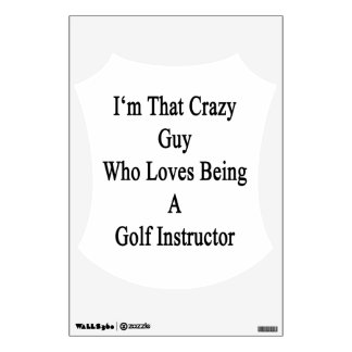 I'm That Crazy Guy Who Loves Being A Golf Instruct Wall Sticker