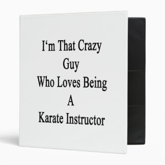 I'm That Crazy Guy Who Loves Being A Karate Instru Binder