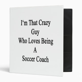 I'm That Crazy Guy Who Loves Being A Soccer Coach. Vinyl Binder