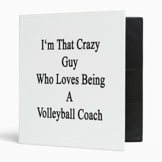 I'm That Crazy Guy Who Loves Being A Volleyball Co 3 Ring Binders