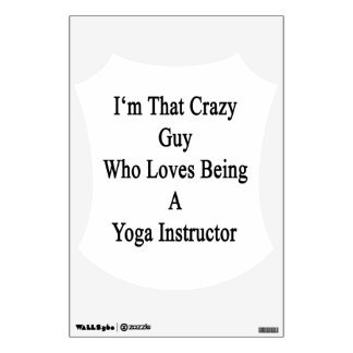 I'm That Crazy Guy Who Loves Being A Yoga Instruct Wall Sticker