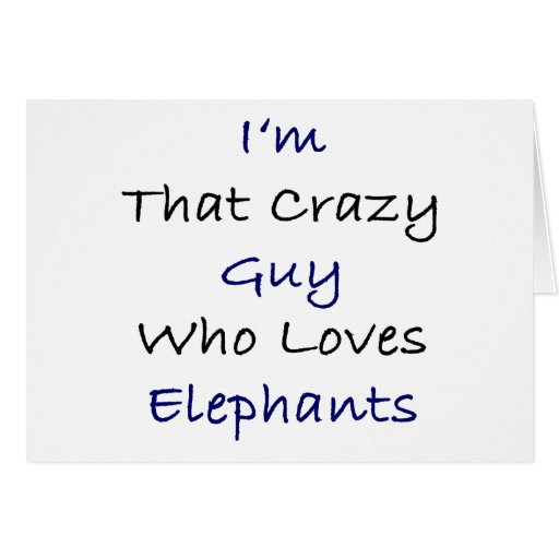 I'm That Crazy Guy Who Loves Elephants Cards