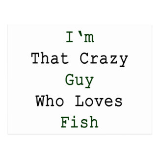 I'm That Crazy Guy Who Loves Fish Postcard