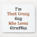 I'm That Crazy Guy Who Loves Giraffes Mouse Pads