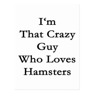 I'm That Crazy Guy Who Loves Hamsters Post Card