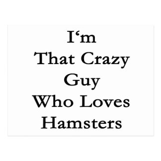 I'm That Crazy Guy Who Loves Hamsters Postcard