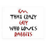 I'm That Crazy Guy Who Loves Rabbits Postcards