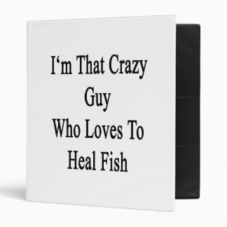 I'm That Crazy Guy Who Loves To Heal Fish Vinyl Binder
