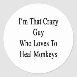 I'm That Crazy Guy Who Loves To Heal Monkeys Classic Round Sticker