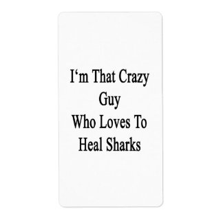 I'm That Crazy Guy Who Loves To Heal Sharks Custom Shipping Labels