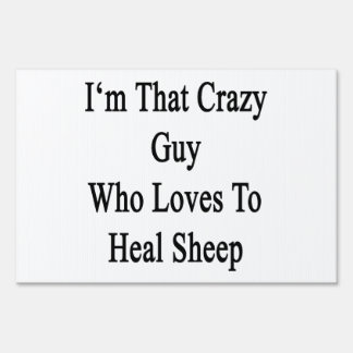 I'm That Crazy Guy Who Loves To Heal Sheep Signs