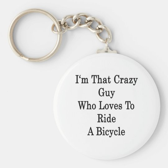 I'm That Crazy Guy Who Loves To Ride A Bicycle Keychain