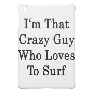 I'm That Crazy Guy Who Loves To Surf iPad Mini Cases
