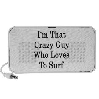 I'm That Crazy Guy Who Loves To Surf Travel Speakers